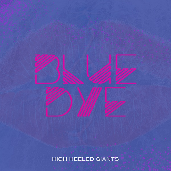 High Heeled Giants: Blue Dye